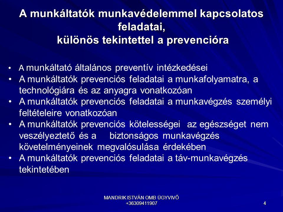 MANDRIK ISTVÁN OMB ÜGYVIVŐ +36309411907 4 A munkáltatók munkavédelemmel kapcsolatos feladatai, különös tekintettel a prevencióra A munkáltató általáno