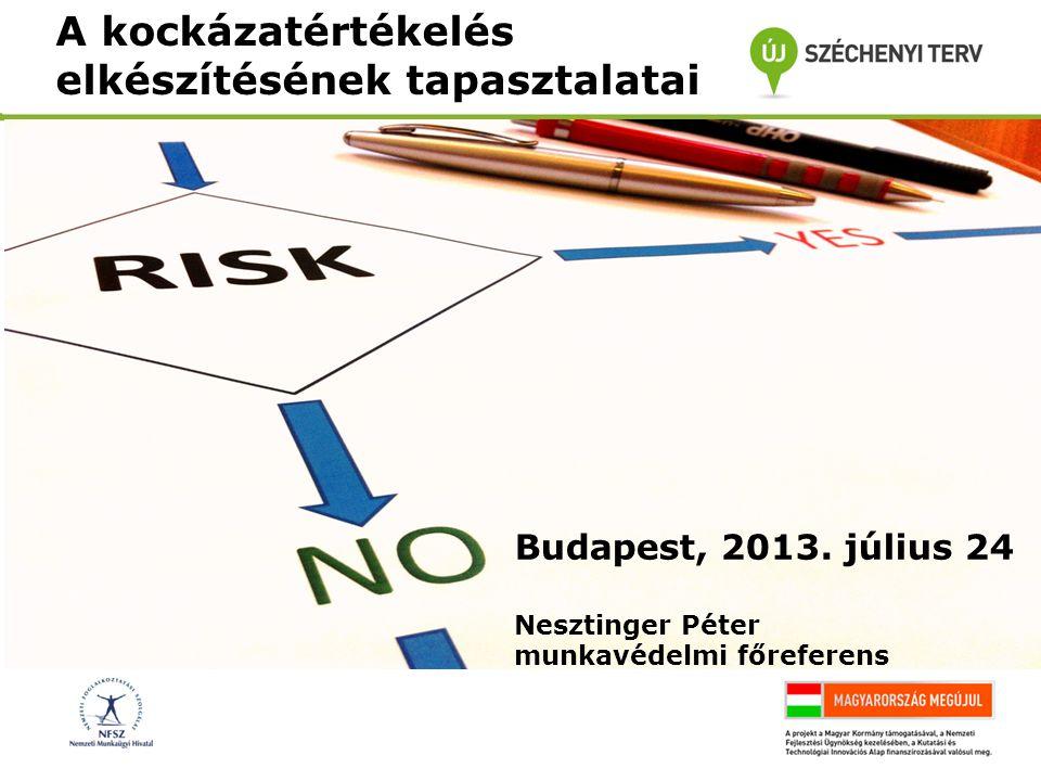 A kockázatértékelés elkészítésének tapasztalatai Budapest, 2013. július 24 Nesztinger Péter munkavédelmi főreferens