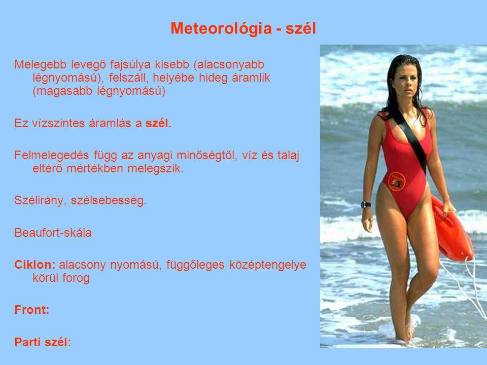 Meteorológia - szél Melegebb levegő fajsúlya kisebb (alacsonyabb légnyomású), felszáll, helyébe hideg áramlik (magasabb légnyomású) Ez vízszintes áram