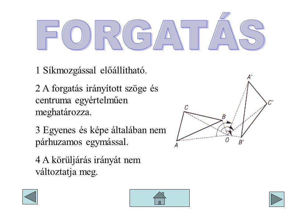 1 Síkmozgással előállítható. 2 A forgatás irányított szöge és centruma egyértelműen meghatározza. 3 Egyenes és képe általában nem párhuzamos egymással