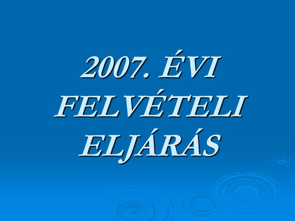2007. ÉVI FELVÉTELI ELJÁRÁS