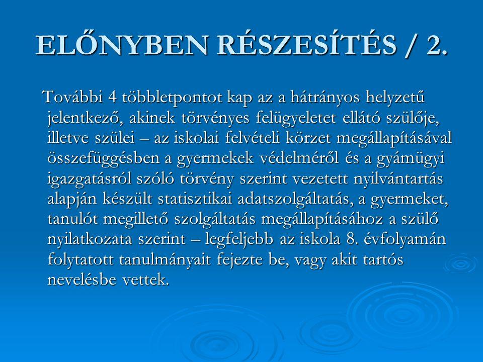 ELŐNYBEN RÉSZESÍTÉS / 2. További 4 többletpontot kap az a hátrányos helyzetű jelentkező, akinek törvényes felügyeletet ellátó szülője, illetve szülei