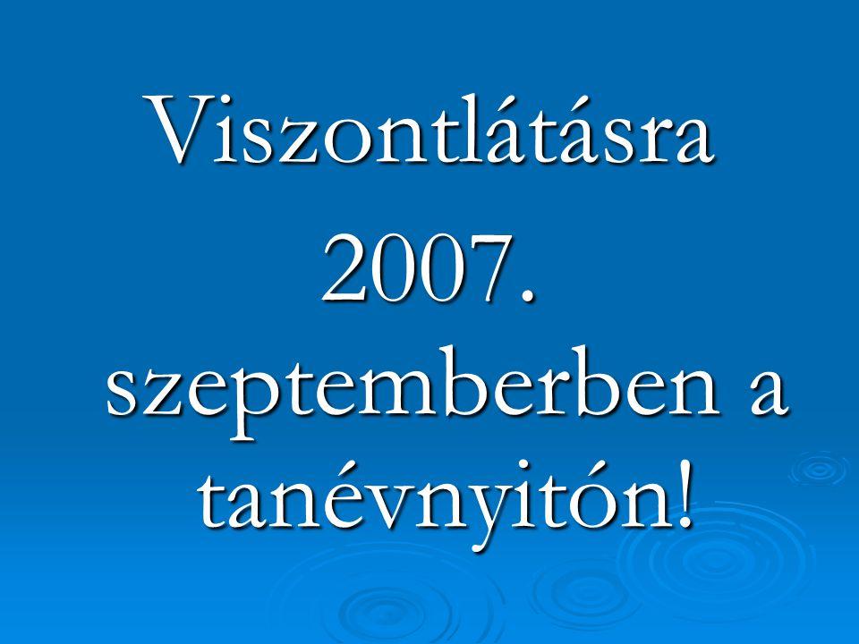 Viszontlátásra 2007. szeptemberben a tanévnyitón!