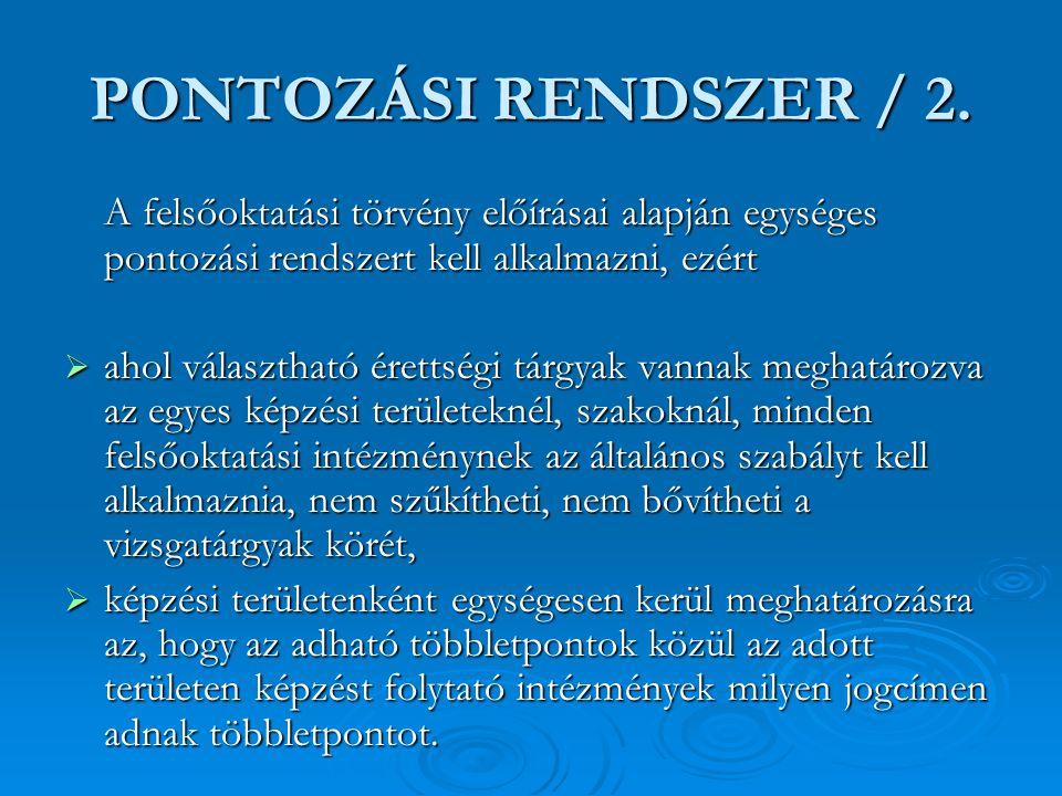 PONTOZÁSI RENDSZER / 2. A felsőoktatási törvény előírásai alapján egységes pontozási rendszert kell alkalmazni, ezért  ahol választható érettségi tár