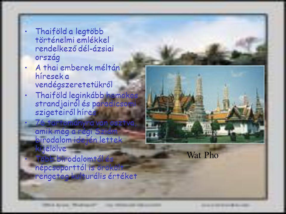 Thaiföld a legtöbb történelmi emlékkel rendelkező dél-ázsiai ország A thai emberek méltán híresek a vendégszeretetükről Thaiföld leginkább homokos strandjairól és paradicsomi szigeteiről híres 76 tartományra van osztva, amik még a régi Sziám birodalom idején lettek kijelölve Több birodalomtól és népcsoporttól is örökölt rengeteg kulturális értéket Wat Pho