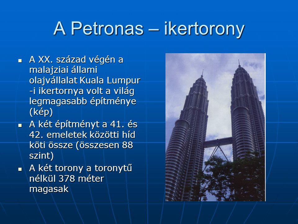 A Petronas – ikertorony A XX. század végén a malajziai állami olajvállalat Kuala Lumpur -i ikertornya volt a világ legmagasabb építménye (kép) A XX. s