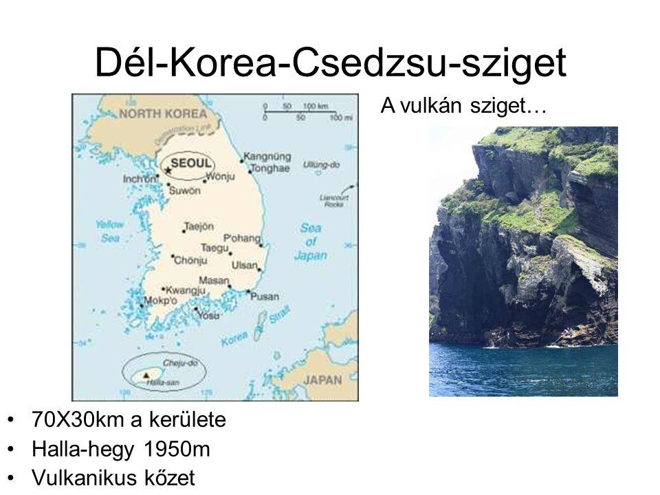 Dél-Korea-Csedzsu-sziget 70X30km a kerülete Halla-hegy 1950m Vulkanikus kőzet A vulkán sziget…