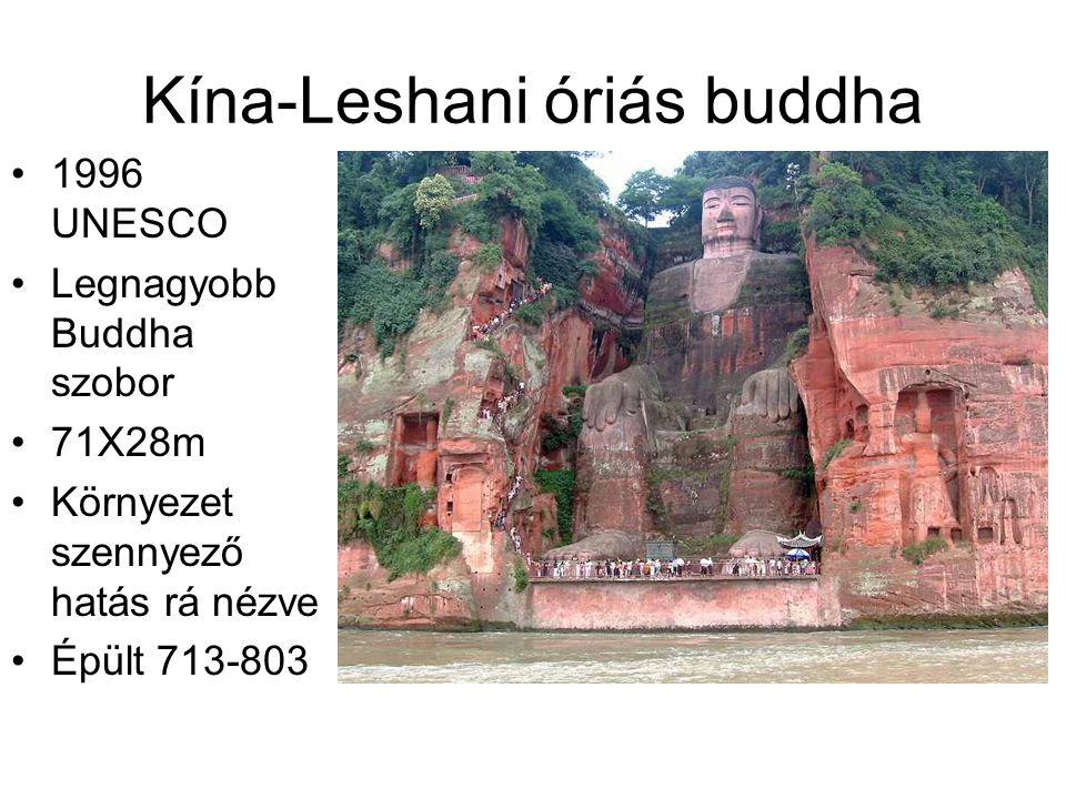 Kína-Leshani óriás buddha 1996 UNESCO Legnagyobb Buddha szobor 71X28m Környezet szennyező hatás rá nézve Épült 713-803