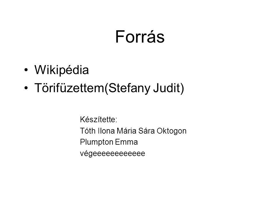 Forrás Wikipédia Törifüzettem(Stefany Judit) Készítette: Tóth Ilona Mária Sára Oktogon Plumpton Emma végeeeeeeeeeeee