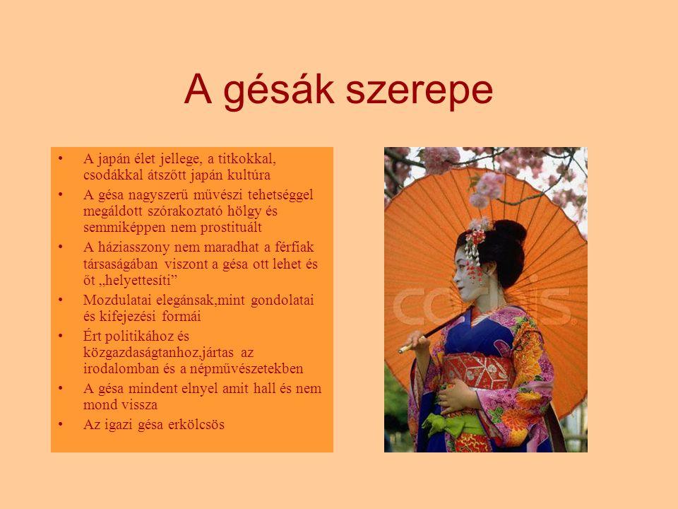 A gésák szerepe A japán élet jellege, a titkokkal, csodákkal átszőtt japán kultúra A gésa nagyszerű művészi tehetséggel megáldott szórakoztató hölgy é