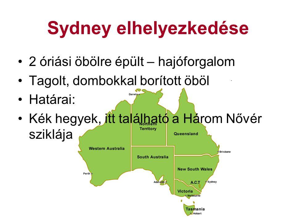 Sydney elhelyezkedése 2 óriási öbölre épült – hajóforgalom Tagolt, dombokkal borított öböl Határai: Kék hegyek, itt található a Három Nővér sziklája