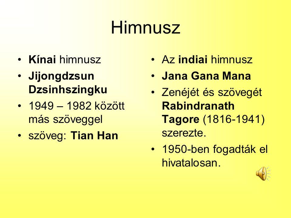 Himnusz Kínai himnusz Jijongdzsun Dzsinhszingku 1949 – 1982 között más szöveggel szöveg: Tian Han Az indiai himnusz Jana Gana Mana Zenéjét és szövegét