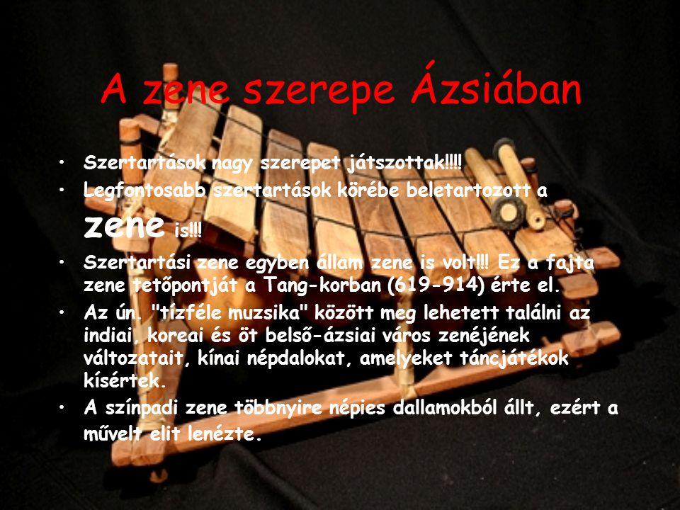 A zene szerepe Ázsiában Szertartások nagy szerepet játszottak!!!! Legfontosabb szertartások körébe beletartozott a zene is!!! Szertartási zene egyben