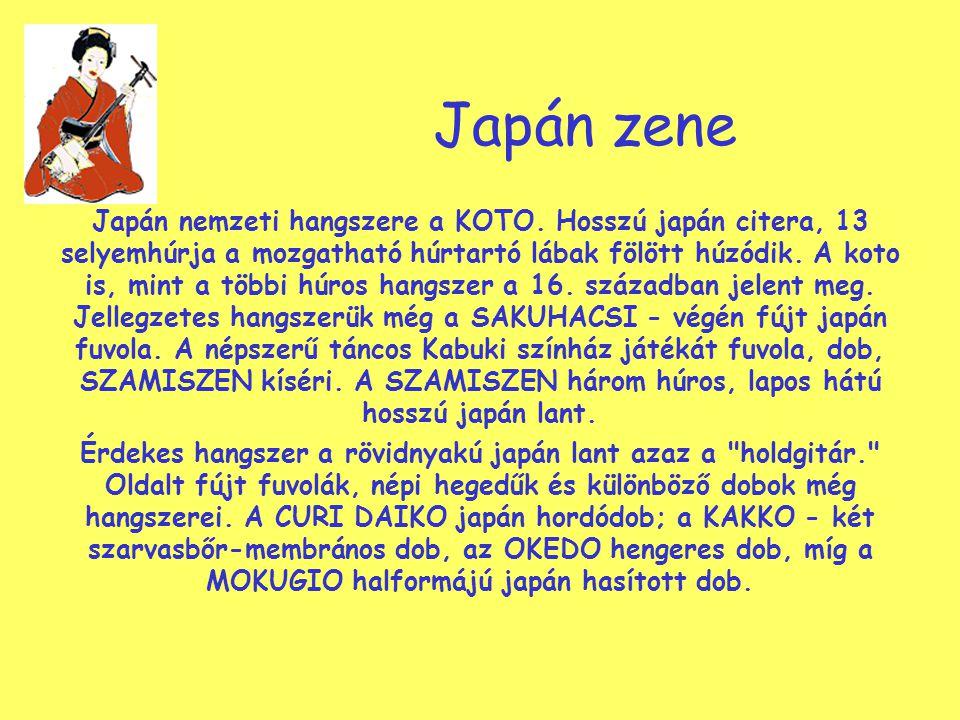 Japán zene Japán nemzeti hangszere a KOTO. Hosszú japán citera, 13 selyemhúrja a mozgatható húrtartó lábak fölött húzódik. A koto is, mint a többi húr