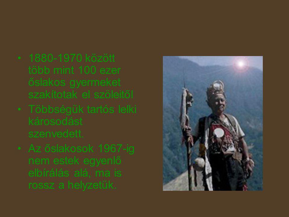 1880-1970 között több mint 100 ezer őslakos gyermeket szakítotak el szöleitől Többségük tartós lelki károsodást szenvedett.