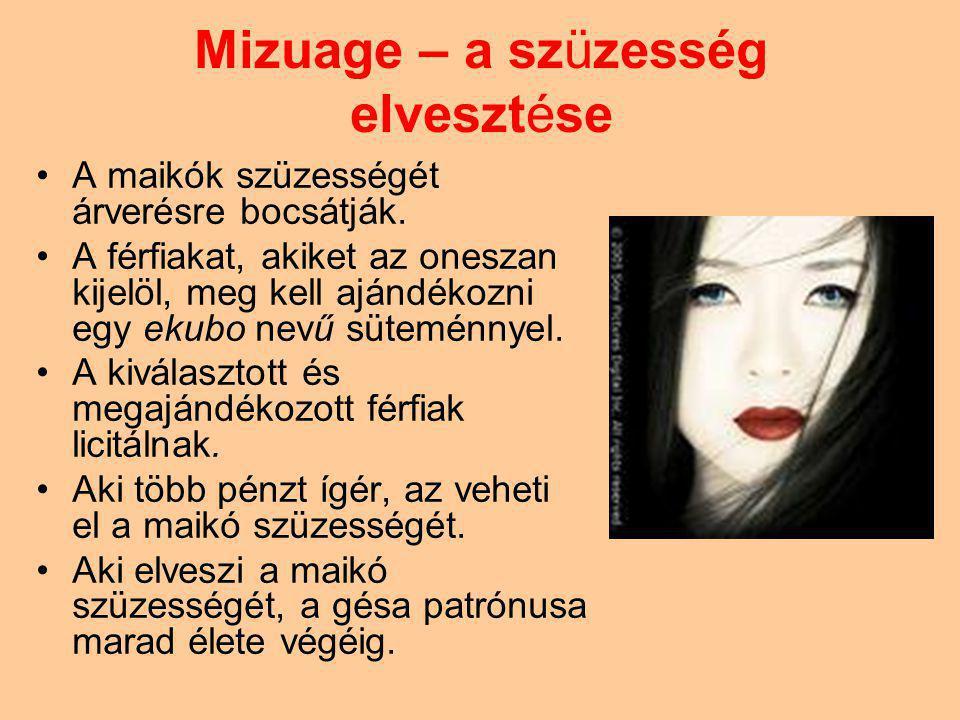 Mizuage – a szüzesség elvesztése A maikók szüzességét árverésre bocsátják. A férfiakat, akiket az oneszan kijelöl, meg kell ajándékozni egy ekubo nevű