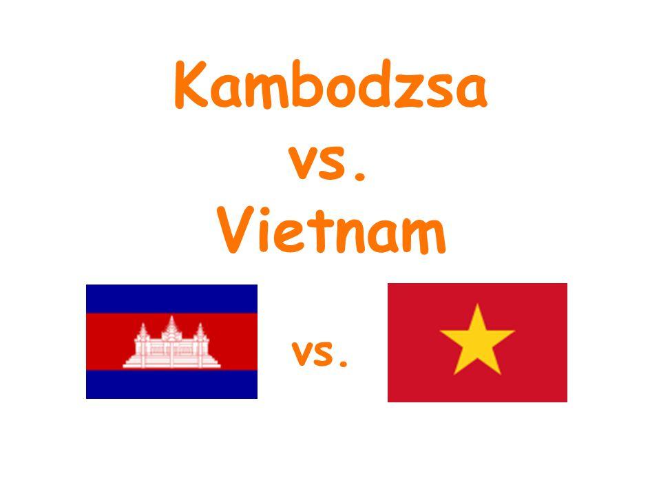 Általános adatok OrszágKambodzsaVietnam Terület181 035 km²331 689 km² Lakosság14 071 000 fő84 238 000 fő Népsűrűség78 fő/km²253 fő/km² FővárosPhnom PenhHanoi VallásHinduizmus, Buddhizmus Buddhizmus NyelvKhmerVietnami