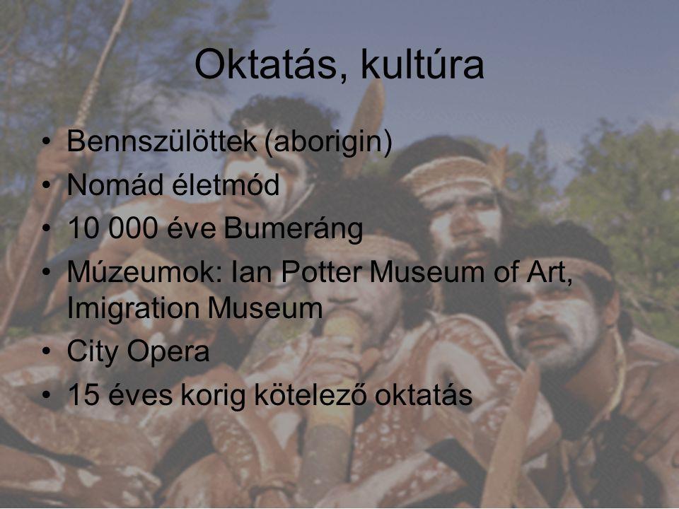 Oktatás, kultúra Bennszülöttek (aborigin) Nomád életmód 10 000 éve Bumeráng Múzeumok: Ian Potter Museum of Art, Imigration Museum City Opera 15 éves k