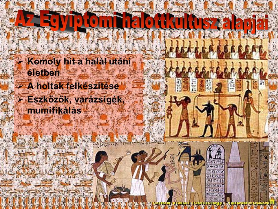  Komoly hit a halál utáni életben  A holtak felkészítése  Eszközök, varázsigék, mumifikálás