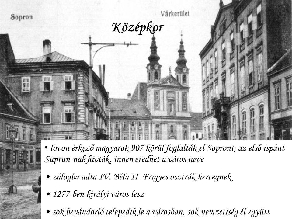 Középkor lovon érkező magyarok 907 körül foglalták el Sopront, az első ispánt Suprun-nak hívták, innen eredhet a város neve zálogba adta IV.