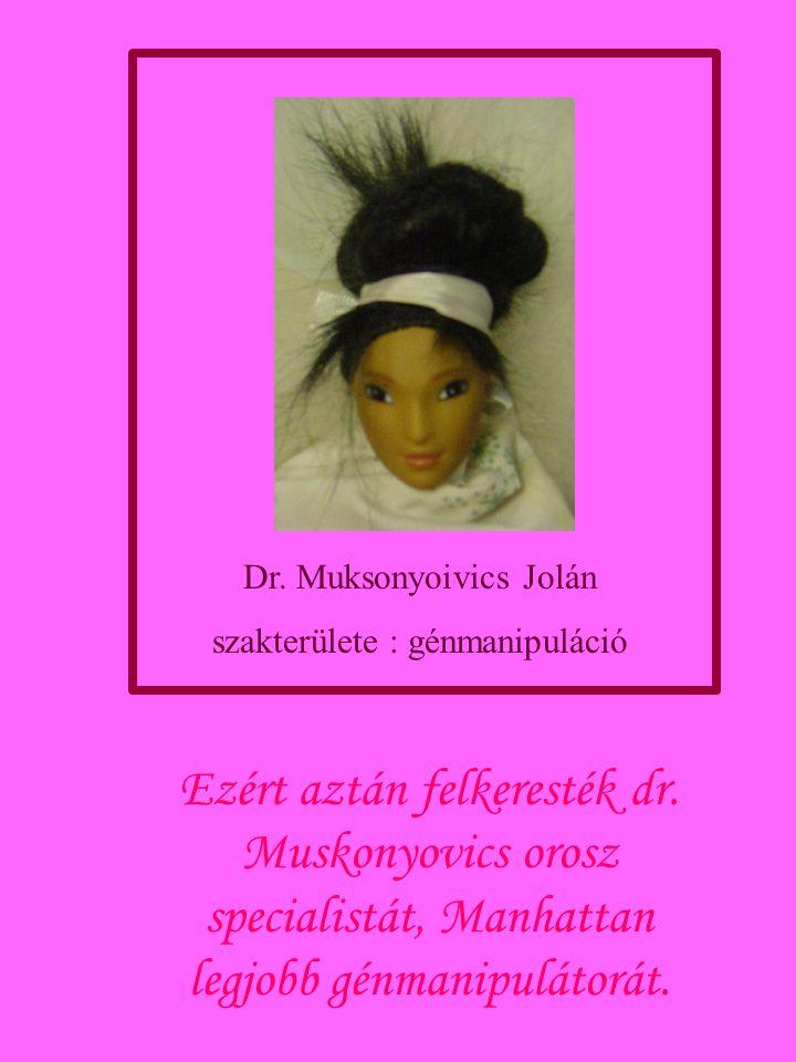 Dr.Muksonyoivics Jolán szakterülete : génmanipuláció Ezért aztán felkeresték dr.