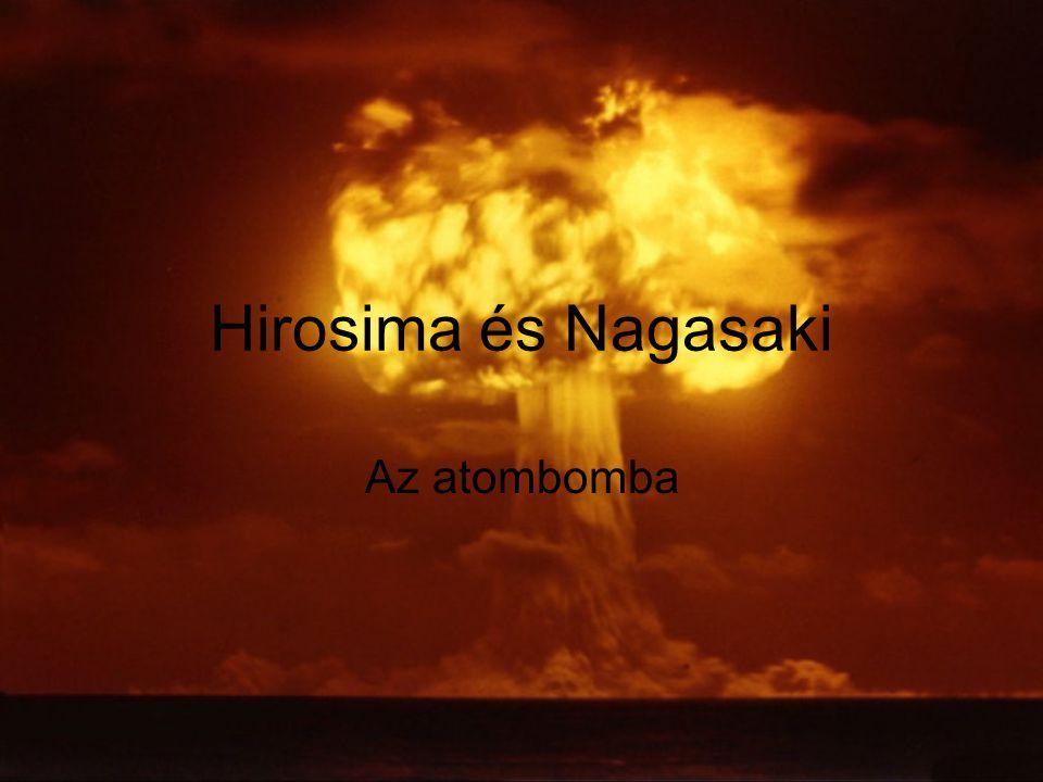 Hirosima és Nagasaki Az atombomba
