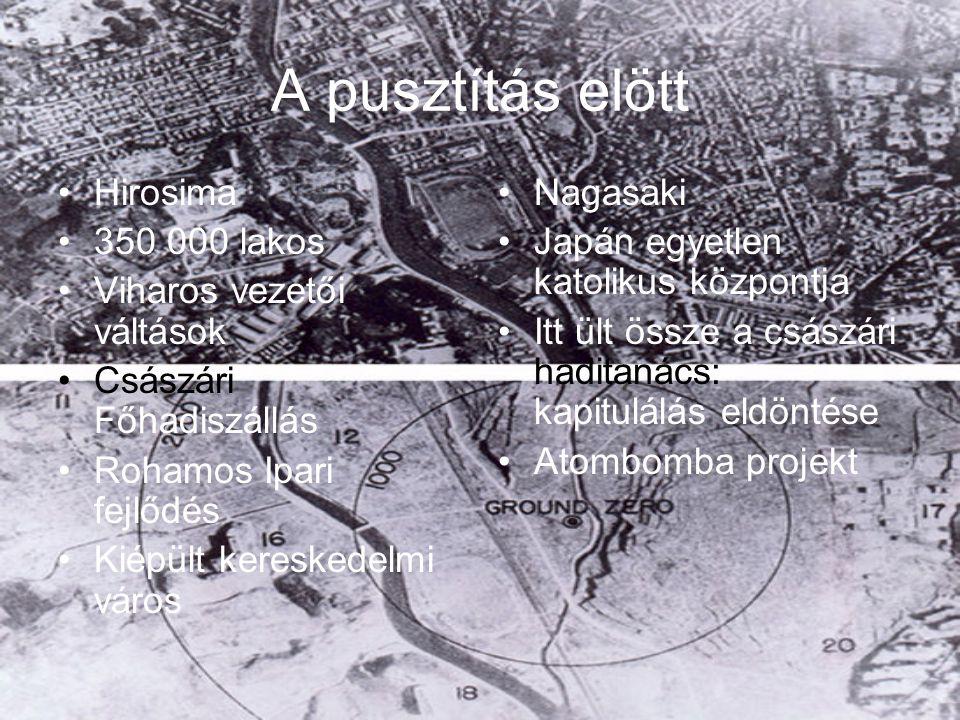 A pusztítás elött Hirosima 350 000 lakos Viharos vezetői váltások Császári Főhadiszállás Rohamos Ipari fejlődés Kiépült kereskedelmi város Nagasaki Ja