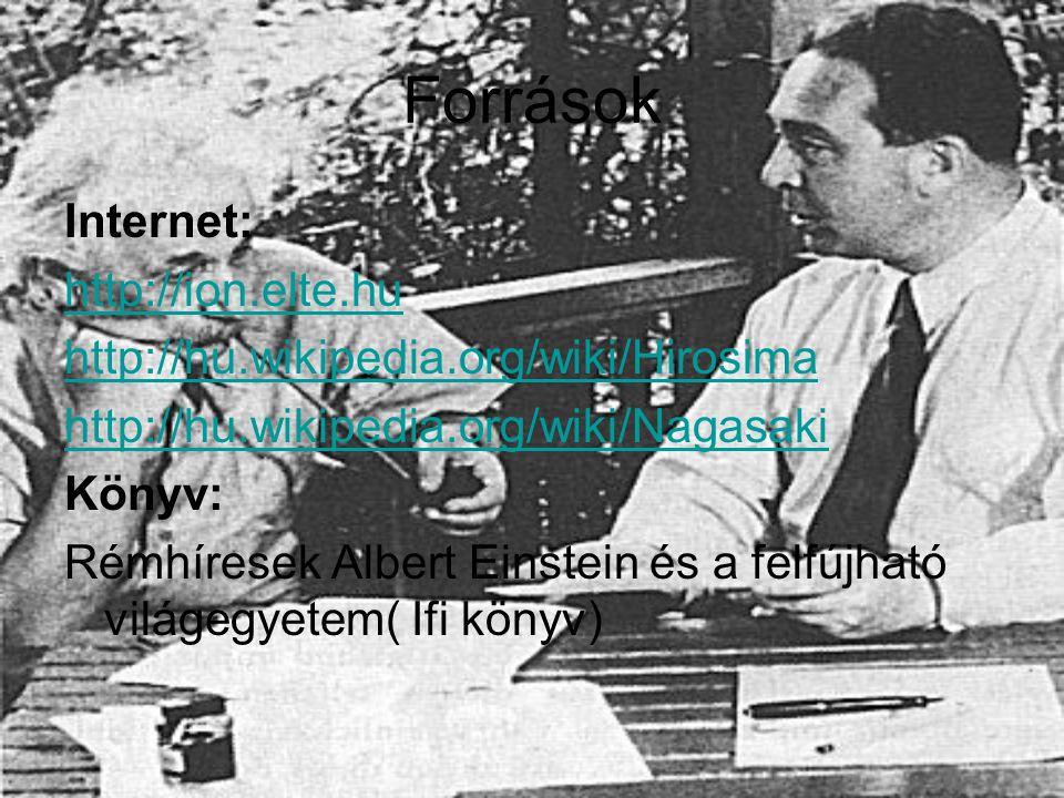 Források Internet: http://ion.elte.hu http://hu.wikipedia.org/wiki/Hirosima http://hu.wikipedia.org/wiki/Nagasaki Könyv: Rémhíresek Albert Einstein és