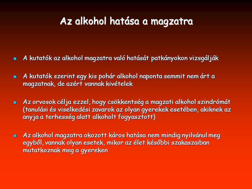 Az alkohol hatása a magzatra A kutatók az alkohol magzatra való hatását patkányokon vizsgálják A kutatók az alkohol magzatra való hatását patkányokon vizsgálják A kutatók szerint egy kis pohár alkohol naponta semmit nem árt a magzatnak, de azért vannak kivételek A kutatók szerint egy kis pohár alkohol naponta semmit nem árt a magzatnak, de azért vannak kivételek Az orvosok célja ezzel, hogy csökkentség a magzati alkohol szindrómát (tanulási és viselkedési zavarok az olyan gyerekek esetében, akiknek az anyja a terhesség alatt alkoholt fogyasztott) Az orvosok célja ezzel, hogy csökkentség a magzati alkohol szindrómát (tanulási és viselkedési zavarok az olyan gyerekek esetében, akiknek az anyja a terhesség alatt alkoholt fogyasztott) Az alkohol magzatra okozott káros hatása nem mindig nyilvánul meg egyből, vannak olyan esetek, mikor az élet későbbi szakaszaiban mutatkoznak meg a gyereken Az alkohol magzatra okozott káros hatása nem mindig nyilvánul meg egyből, vannak olyan esetek, mikor az élet későbbi szakaszaiban mutatkoznak meg a gyereken