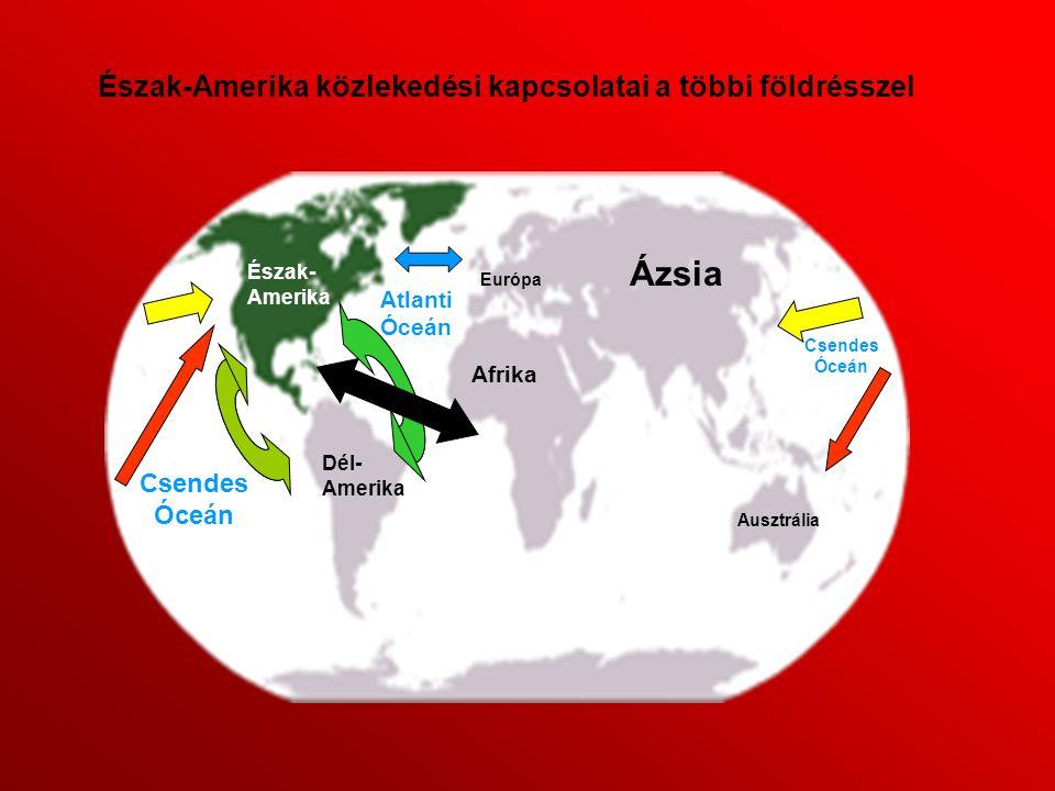 Észak- Amerika Afrika Dél- Amerika Atlanti Óceán Észak-Amerika közlekedési kapcsolatai a többi földrésszel Európa Ausztrália Ázsia Csendes Óceán Csend