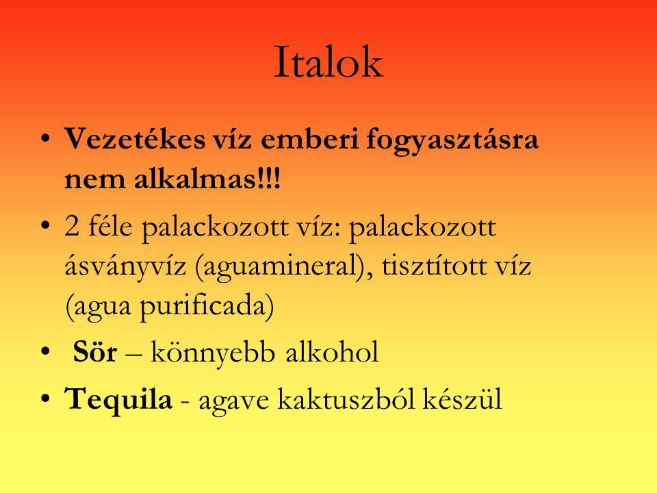 Italok Vezetékes víz emberi fogyasztásra nem alkalmas!!! 2 féle palackozott víz: palackozott ásványvíz (aguamineral), tisztított víz (agua purificada)