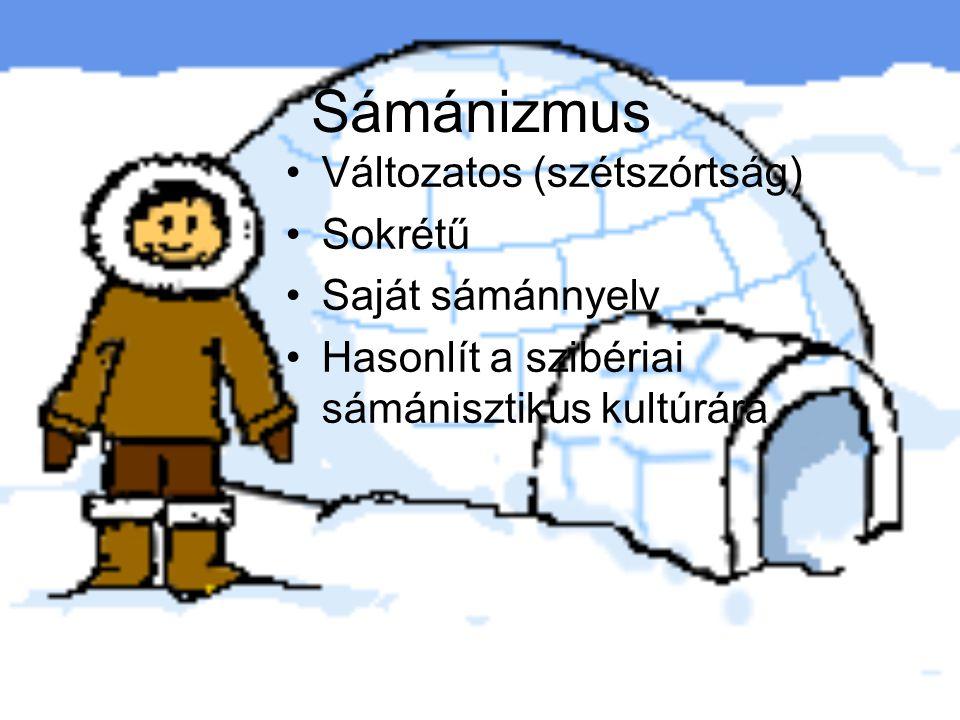 Sámánizmus Változatos (szétszórtság) Sokrétű Saját sámánnyelv Hasonlít a szibériai sámánisztikus kultúrára