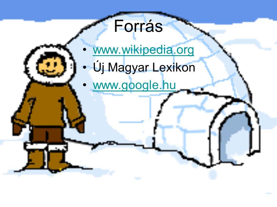 Forrás www.wikipedia.org Új Magyar Lexikon www.google.hu