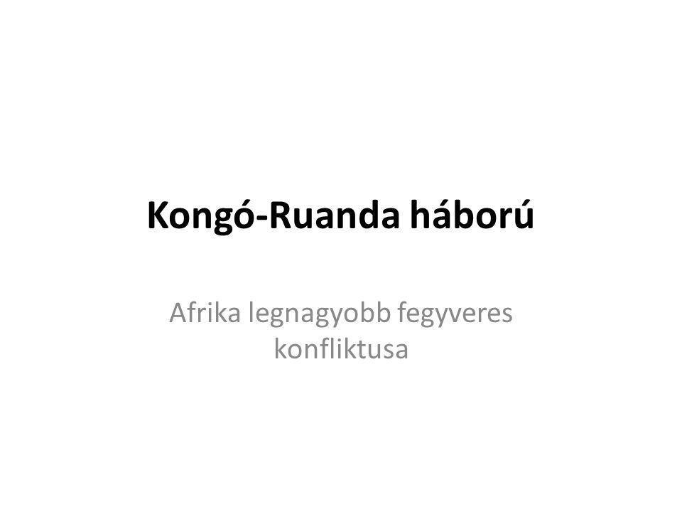 Kongó-Ruanda háború Afrika legnagyobb fegyveres konfliktusa