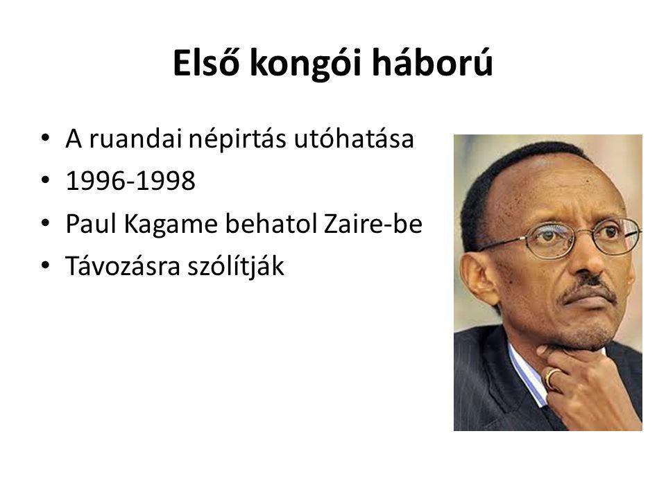 Első kongói háború A ruandai népirtás utóhatása 1996-1998 Paul Kagame behatol Zaire-be Távozásra szólítják