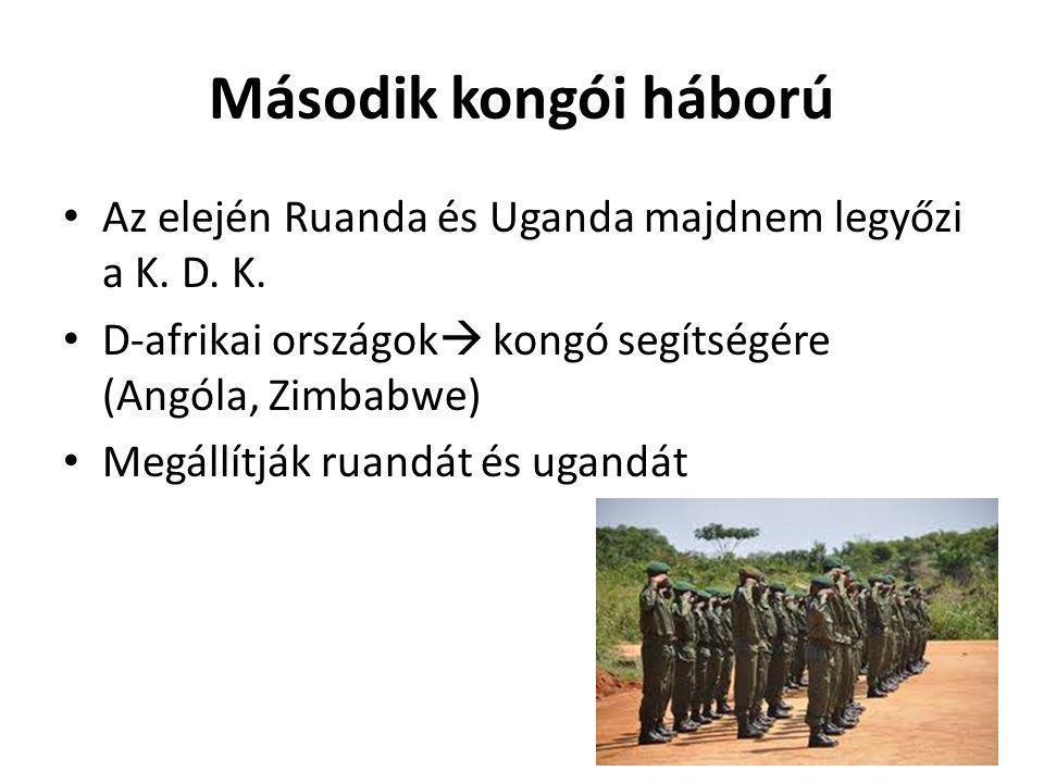 Második kongói háború Az elején Ruanda és Uganda majdnem legyőzi a K. D. K. D-afrikai országok  kongó segítségére (Angóla, Zimbabwe) Megállítják ruan