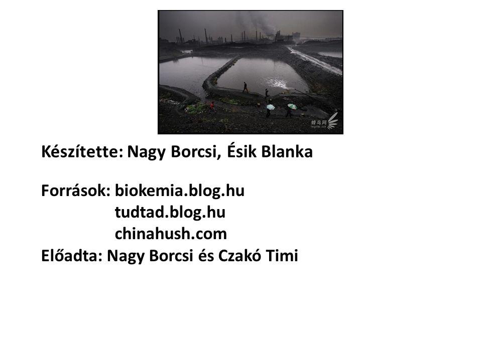 Készítette: Nagy Borcsi, Ésik Blanka Források: biokemia.blog.hu tudtad.blog.hu chinahush.com Előadta: Nagy Borcsi és Czakó Timi