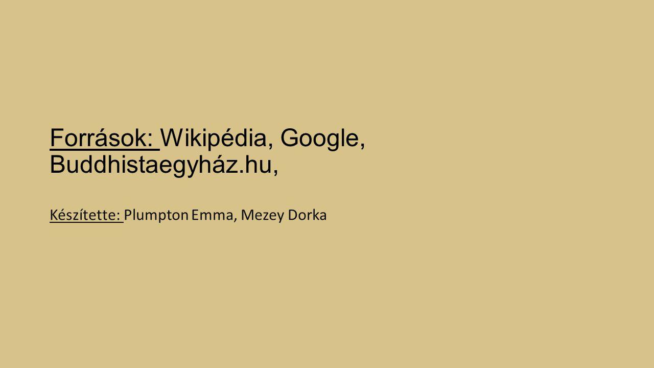Források: Wikipédia, Google, Buddhistaegyház.hu, Készítette: Plumpton Emma, Mezey Dorka