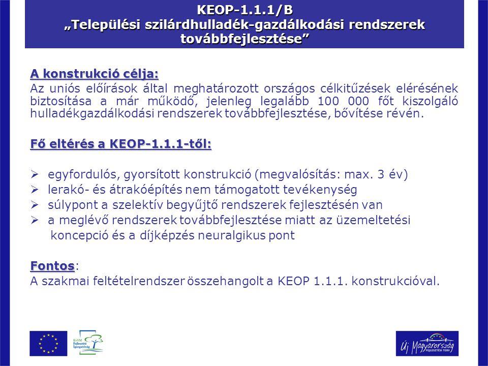 """KEOP-1.1.1/B """"Települési szilárdhulladék-gazdálkodási rendszerek továbbfejlesztése A konstrukció célja: Az uniós előírások által meghatározott országos célkitűzések elérésének biztosítása a már működő, jelenleg legalább 100 000 főt kiszolgáló hulladékgazdálkodási rendszerek továbbfejlesztése, bővítése révén."""