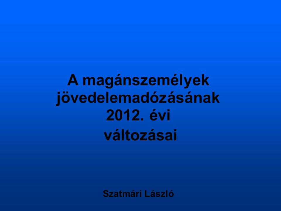 A magánszemélyek jövedelemadózásának 2012. évi változásai Szatmári László