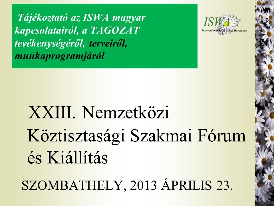 Tájékoztató az ISWA magyar kapcsolatairól, a TAGOZAT tevékenységéről, terveiről, munkaprogramjáról XXIII. Nemzetközi Köztisztasági Szakmai Fórum és Ki