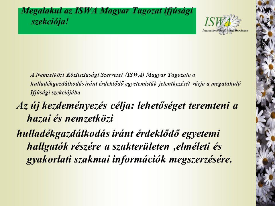 Megalakul az ISWA Magyar Tagozat ifjúsági szekciója! A Nemzetközi Köztisztasági Szervezet (ISWA) Magyar Tagozata a hulladékgazdálkodás iránt érdeklődő