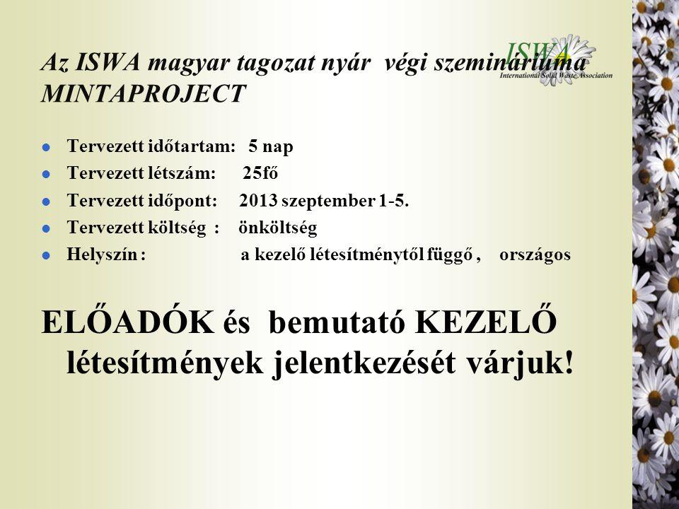 Az ISWA magyar tagozat nyár végi szemináriuma MINTAPROJECT l Tervezett időtartam: 5 nap l Tervezett létszám: 25fő l Tervezett időpont: 2013 szeptember