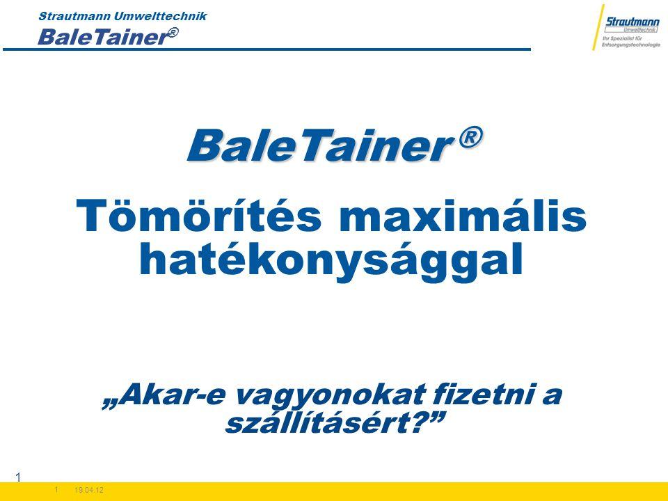 """Strautmann Umwelttechnik 19.04.12 1 1 BaleTainer ® Tömörítés maximális hatékonysággal """"Akar-e vagyonokat fizetni a szállításért?"""