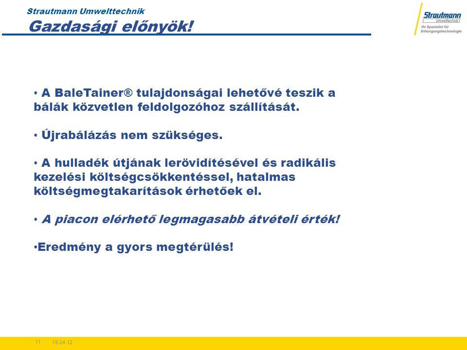 Strautmann Umwelttechnik 19.04.12 11 A BaleTainer® tulajdonságai lehetővé teszik a bálák közvetlen feldolgozóhoz szállítását.