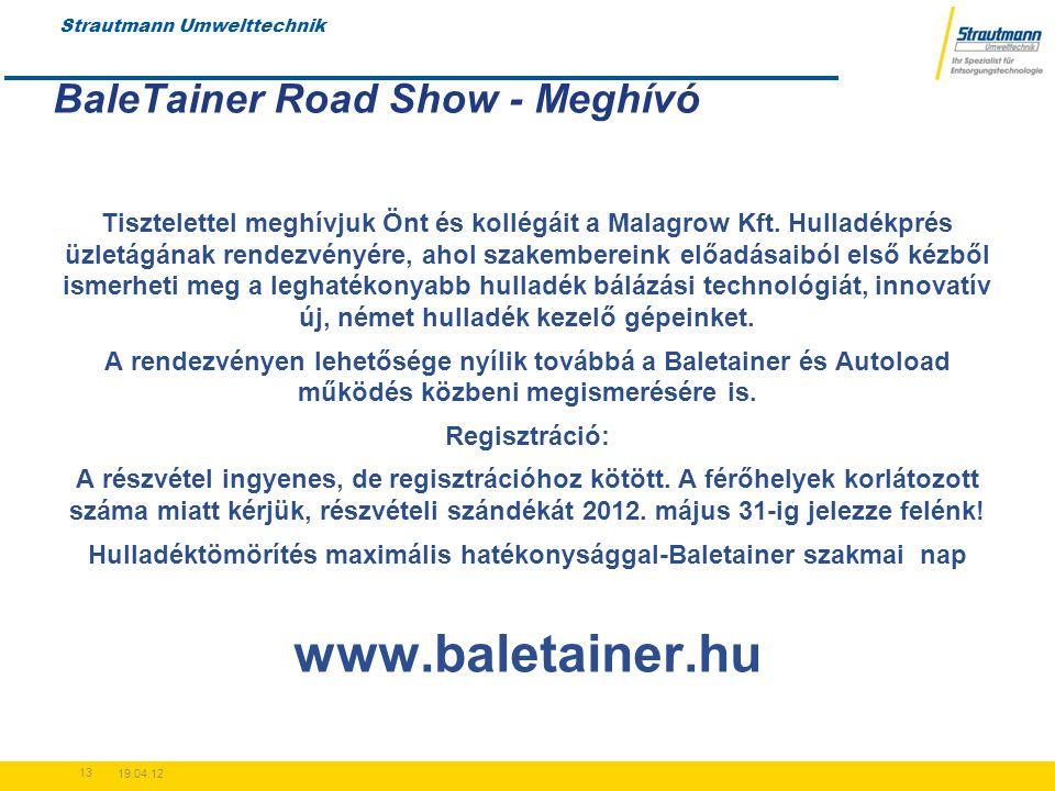 Strautmann Umwelttechnik 19.04.12 13 BaleTainer Road Show - Meghívó Tisztelettel meghívjuk Önt és kollégáit a Malagrow Kft.
