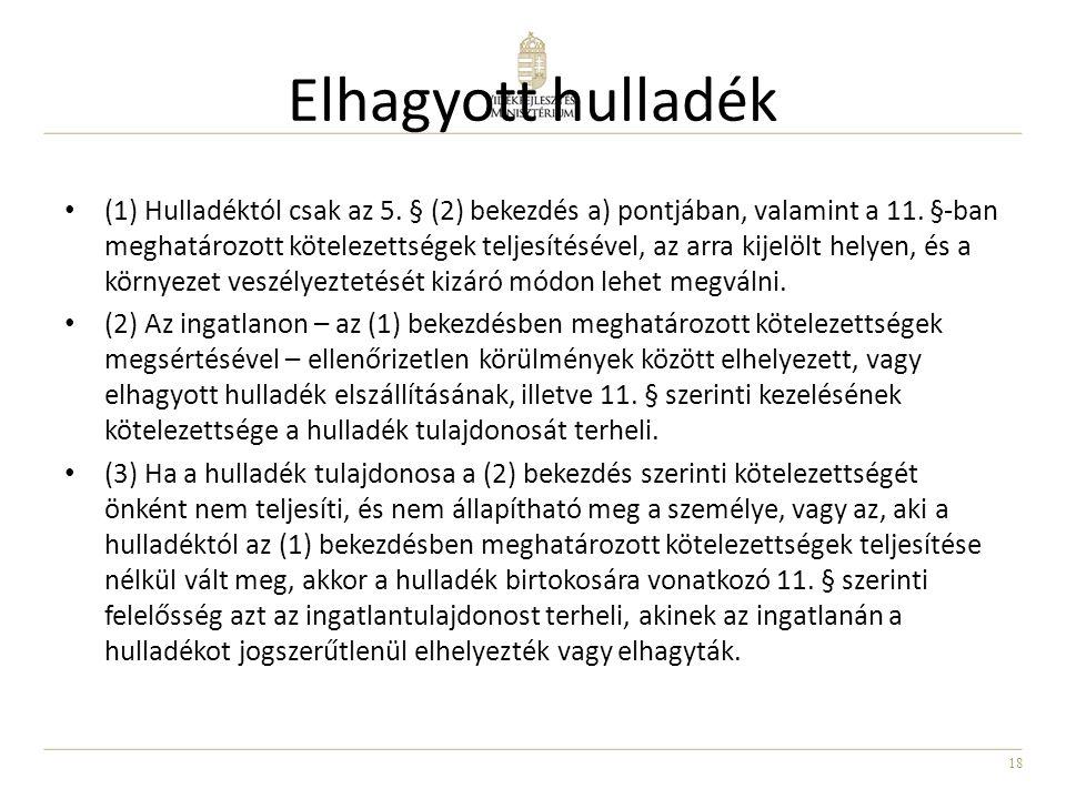 18 Elhagyott hulladék (1) Hulladéktól csak az 5. § (2) bekezdés a) pontjában, valamint a 11. §-ban meghatározott kötelezettségek teljesítésével, az ar