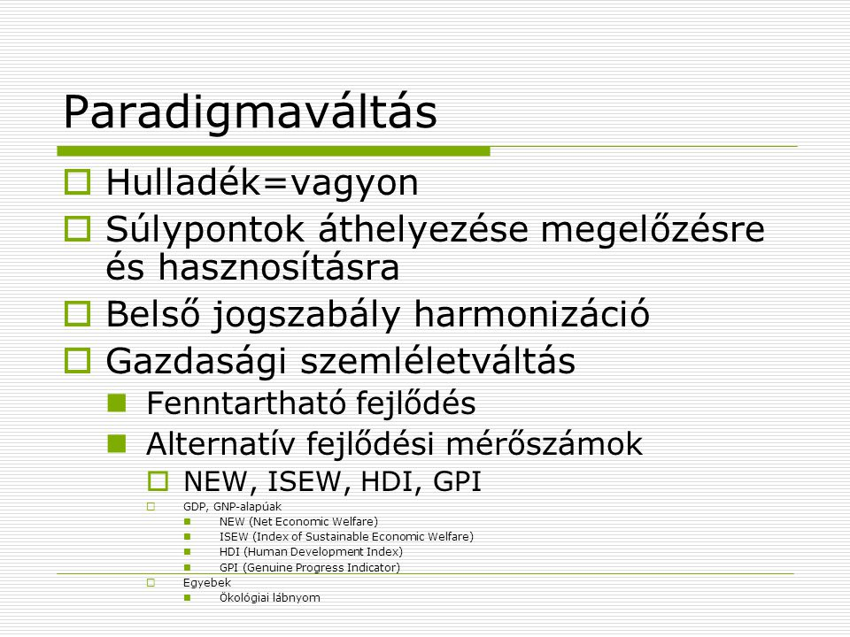 Paradigmaváltás  Hulladék=vagyon  Súlypontok áthelyezése megelőzésre és hasznosításra  Belső jogszabály harmonizáció  Gazdasági szemléletváltás Fe