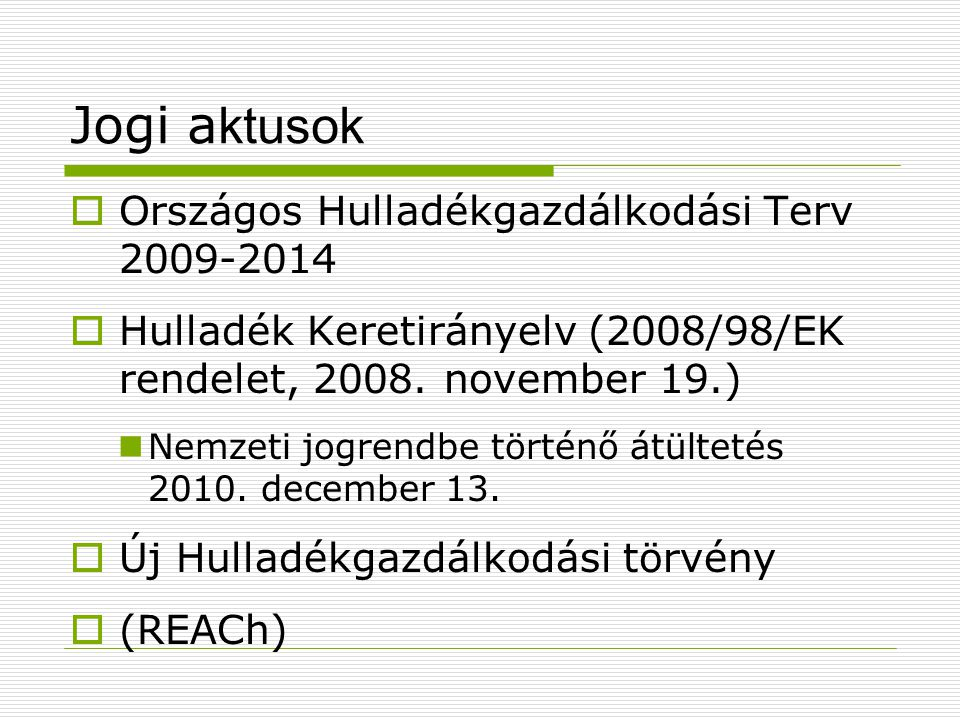 Jogi a ktusok  Országos Hulladékgazdálkodási Terv 2009-2014  Hulladék Keretirányelv (2008/98/EK rendelet, 2008. november 19.) Nemzeti jogrendbe tört