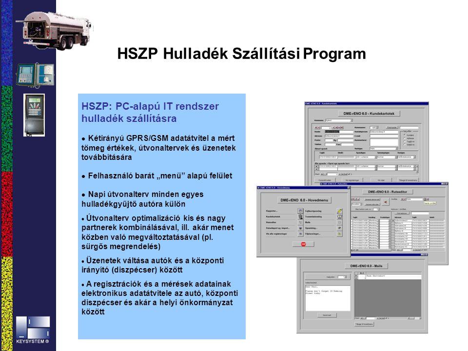 HSZP Hulladék Szállítási Program HSZP: PC-alapú IT rendszer hulladék szállításra l Kétirányú GPRS/GSM adatátvitel a mért tömeg értékek, útvonaltervek